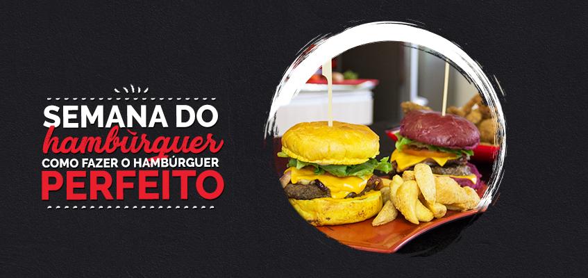 Semana do Hambúrguer – Hambúrguer perfeito