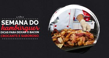 Semana do Hambúrguer – Dicas para deixar o bacon crocante e saboroso