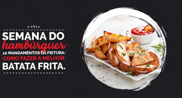 Semana do Hambúrguer – 10 mandamentos da fritura: como fazer uma batata frita crocante