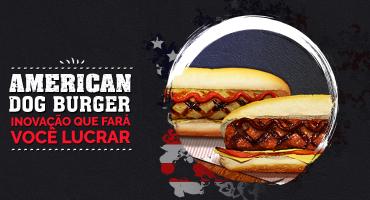 American Dog Burguer: inovação que fará você lucrar!