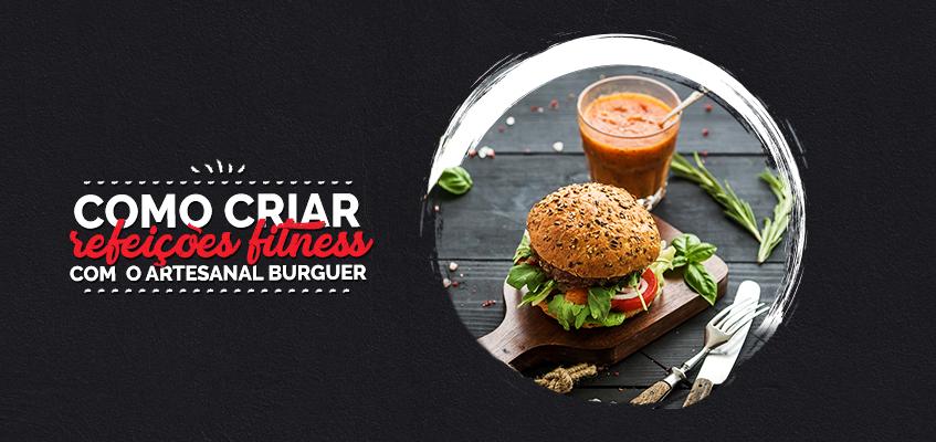 Como criar refeições fitness com o Artesanal Burguer?