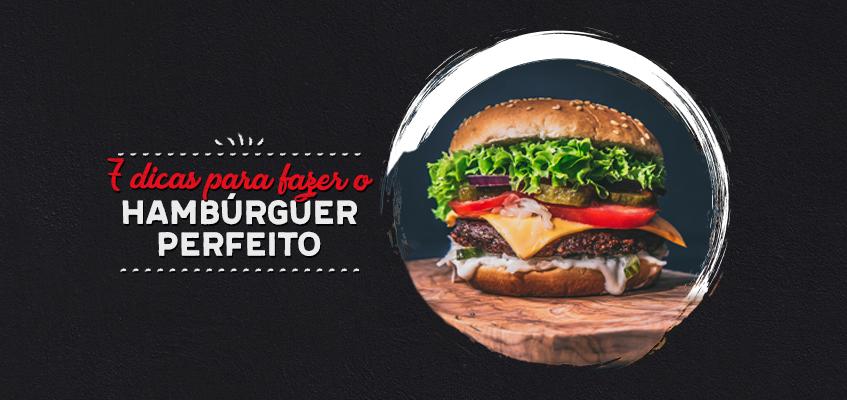 7 dicas para fazer um hambúrguer de qualidade