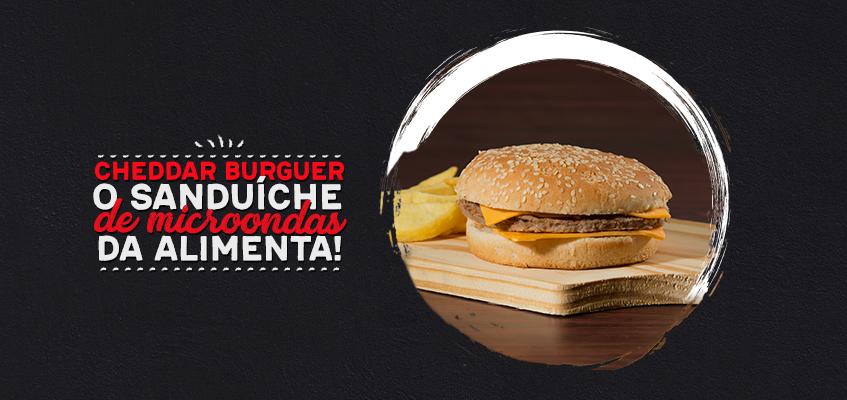 Cheddar Burguer: o sanduíche de micro-ondas da Alimenta