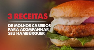 3 Receitas de molhos caseiros para acompanhar seu hambúrguer