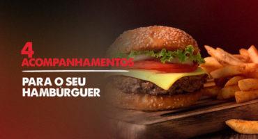 4 Acompanhamentos para o seu hambúrguer